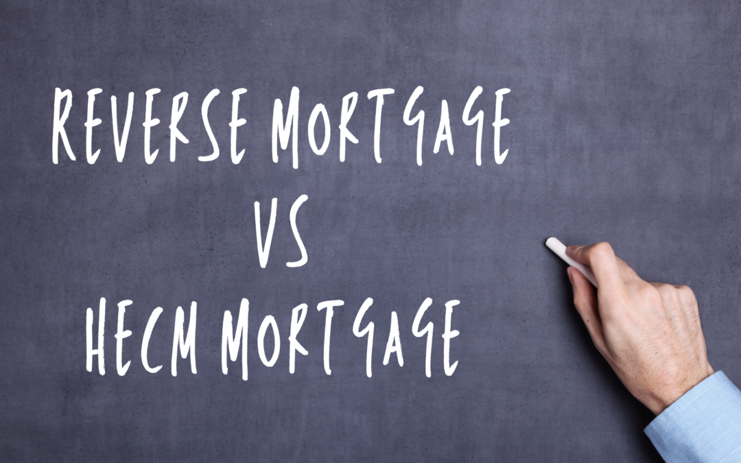 What is the difference between a HECM Mortgage and a Reverse Mortgage?