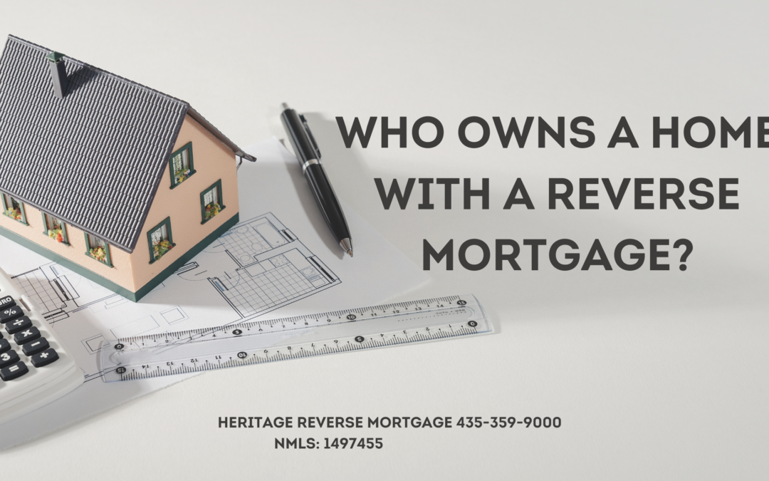 Who owns my home with a Reverse Mortgage?