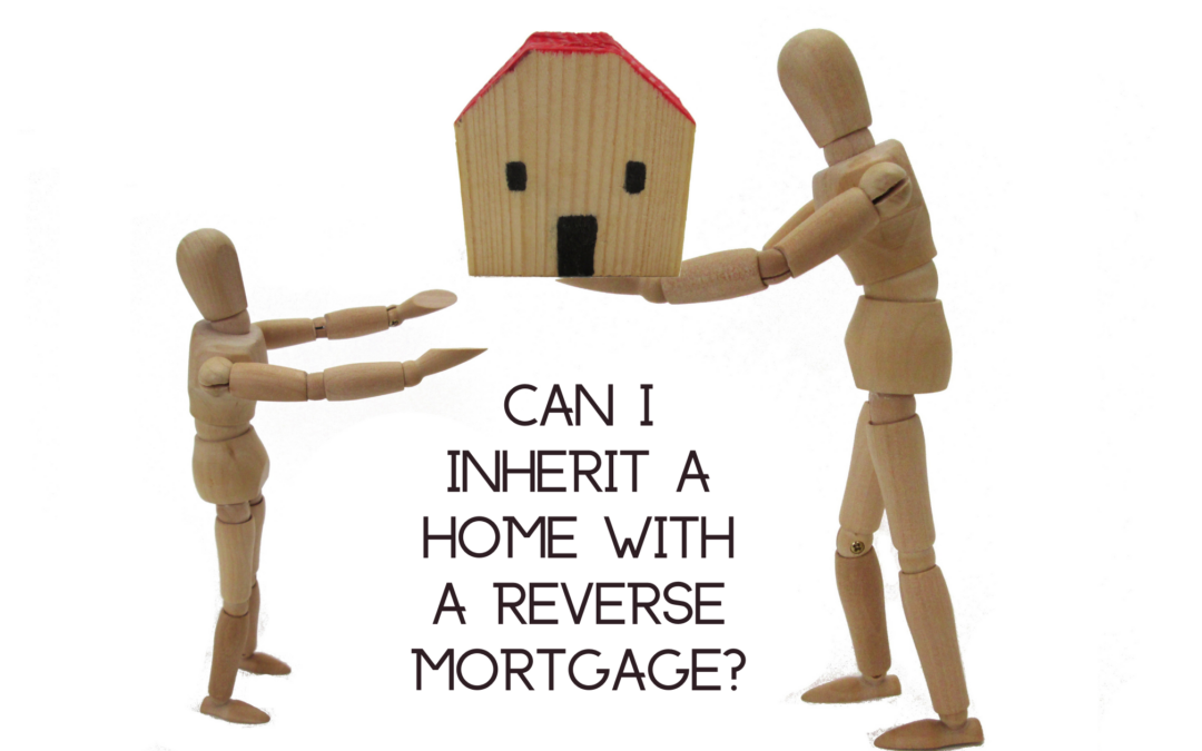 Can I inherit a Home with a Reverse Mortgage?
